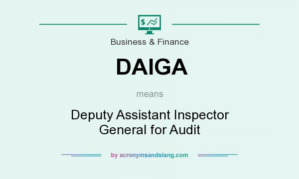 What does DAIGA mean? It stands for Deputy Assistant Inspector General for Audit