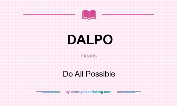 What does DALPO mean? It stands for Do All Possible