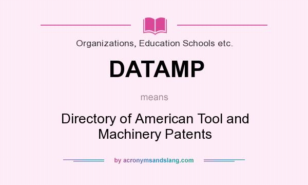 What does DATAMP mean? It stands for Directory of American Tool and Machinery Patents