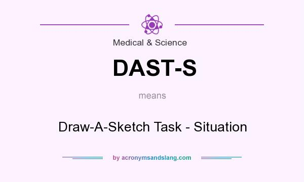 What does DAST-S mean? It stands for Draw-A-Sketch Task - Situation