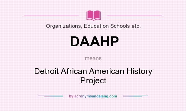 What does DAAHP mean? It stands for Detroit African American History Project