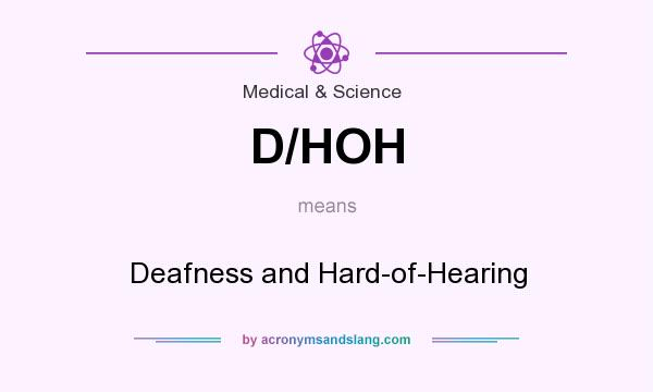 What does D/HOH mean? It stands for Deafness and Hard-of-Hearing