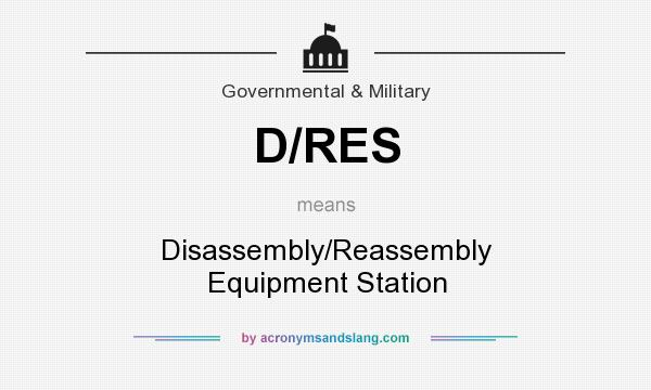 What does D/RES mean? It stands for Disassembly/Reassembly Equipment Station