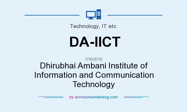 What does DA-IICT mean? It stands for Dhirubhai Ambani Institute of Information and Communication Technology