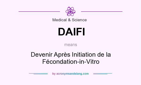 What does DAIFI mean? It stands for Devenir Après Initiation de la Fécondation-in-Vitro