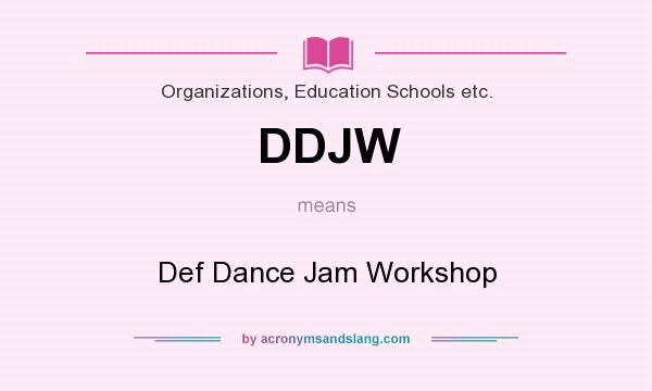 What does DDJW mean? It stands for Def Dance Jam Workshop
