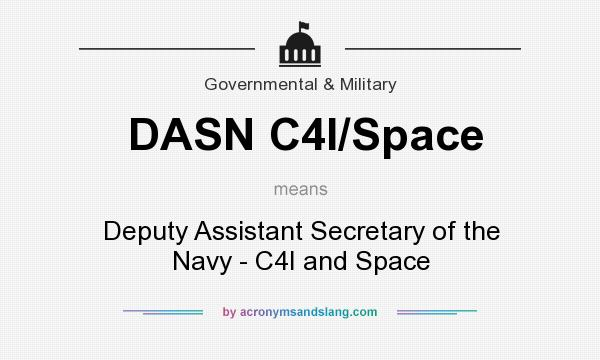 What does DASN C4I/Space mean? It stands for Deputy Assistant Secretary of the Navy - C4I and Space