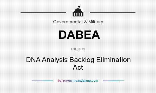 What does DABEA mean? It stands for DNA Analysis Backlog Elimination Act