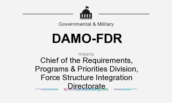 What does DAMO-FDR mean? It stands for Chief of the Requirements, Programs & Priorities Division, Force Structure Integration Directorate