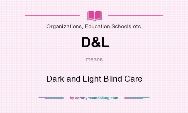 What does D&L mean? It stands for Dark and Light Blind Care