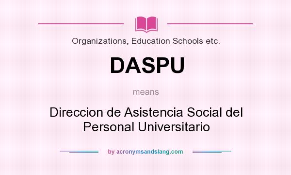 What does DASPU mean? It stands for Direccion de Asistencia Social del Personal Universitario