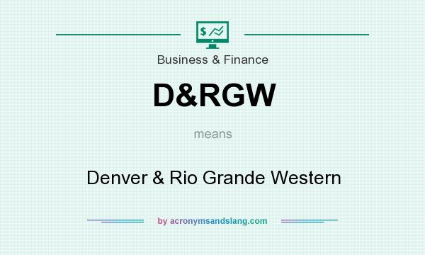 What does D&RGW mean? It stands for Denver & Rio Grande Western