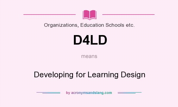 What does D4LD mean? It stands for Developing for Learning Design