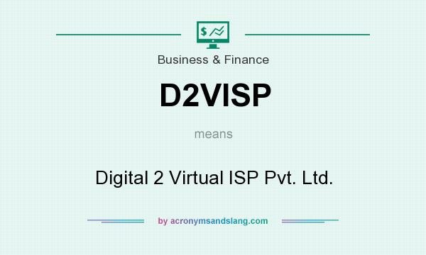 What does D2VISP mean? It stands for Digital 2 Virtual ISP Pvt. Ltd.