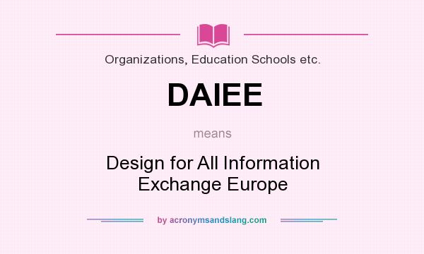 What does DAIEE mean? It stands for Design for All Information Exchange Europe
