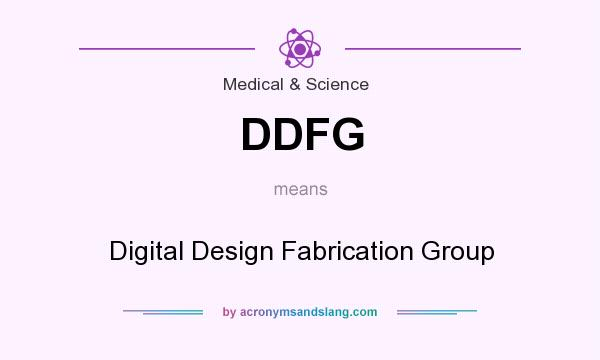 What does DDFG mean? It stands for Digital Design Fabrication Group