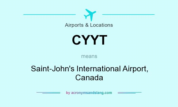 What does CYYT mean? It stands for Saint-John`s International Airport, Canada