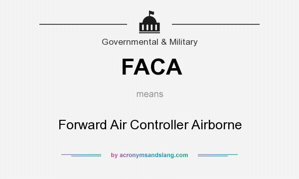 What does FACA mean? It stands for Forward Air Controller Airborne