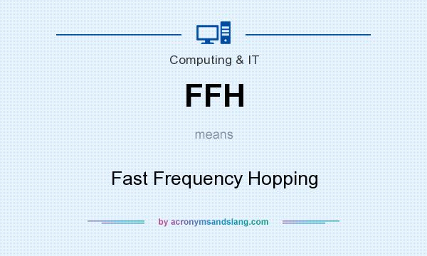 What does FFH mean? It stands for Fast Frequency Hopping