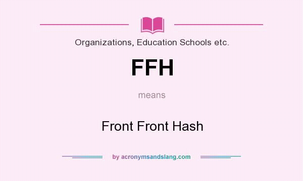 What does FFH mean? It stands for Front Front Hash