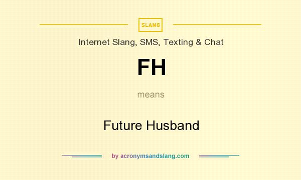 What does FH mean? It stands for Future Husband