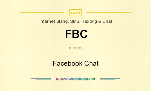 What does FBC mean? It stands for Facebook Chat