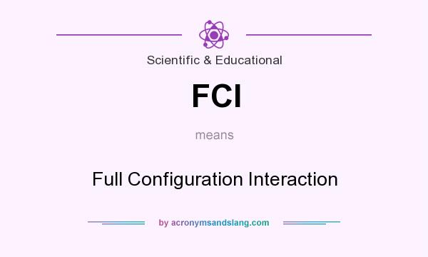 What does FCI mean? It stands for Full Configuration Interaction