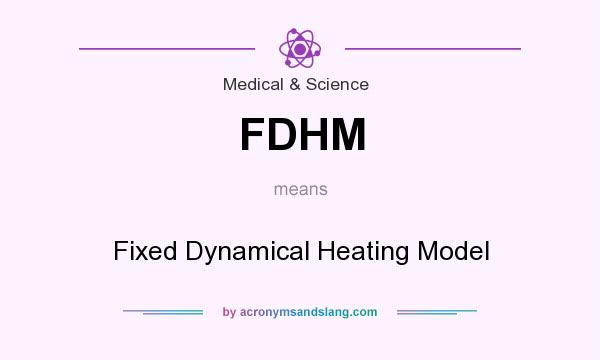 What does FDHM mean? It stands for Fixed Dynamical Heating Model