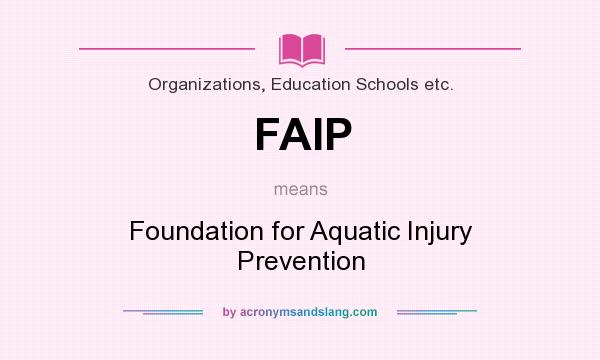 What does FAIP mean? It stands for Foundation for Aquatic Injury Prevention
