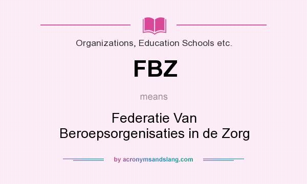 What does FBZ mean? It stands for Federatie Van Beroepsorgenisaties in de Zorg