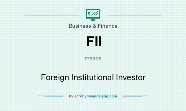 What does FII mean? It stands for Foreign Institutional Investor