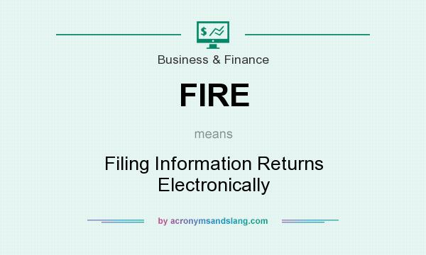 What does FIRE mean? It stands for Filing Information Returns Electronically