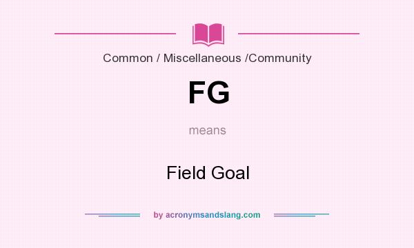 What does FG mean? It stands for Field Goal