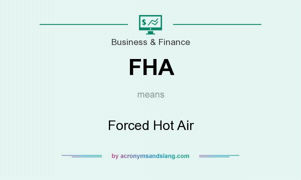 What does FHA mean? It stands for Forced Hot Air