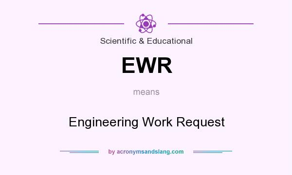 What does EWR mean? It stands for Engineering Work Request