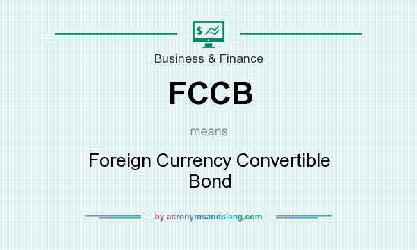 What does FCCB mean? It stands for Foreign Currency Convertible Bond