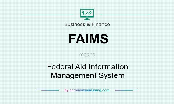 What does FAIMS mean? It stands for Federal Aid Information Management System