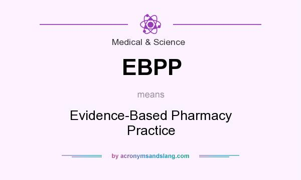 What does EBPP mean? It stands for Evidence-Based Pharmacy Practice