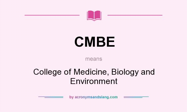 What does CMBE mean? It stands for College of Medicine, Biology and Environment