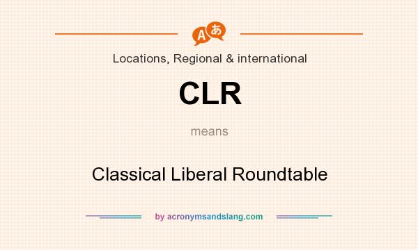 What does CLR mean? It stands for Classical Liberal Roundtable