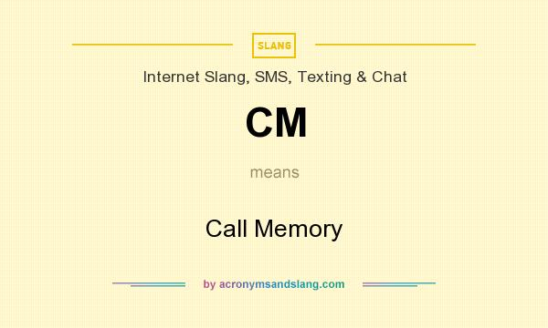 What does CM mean? It stands for Call Memory
