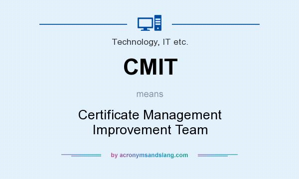 CMIT - Certificate Management Improvement Team in Technology, IT etc ...