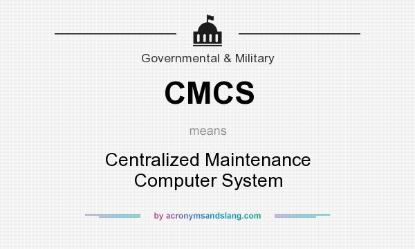 What does CMCS mean? It stands for Centralized Maintenance Computer System