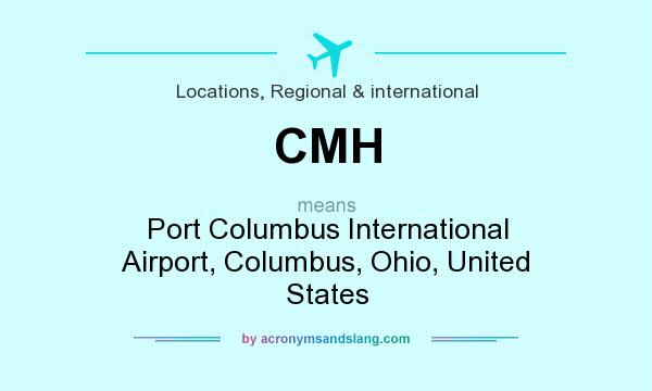 What does CMH mean? It stands for Port Columbus International Airport, Columbus, Ohio, United States