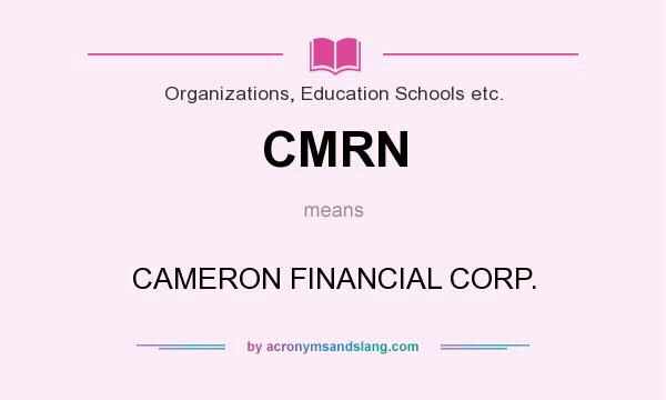 What does CMRN mean? It stands for CAMERON FINANCIAL CORP.