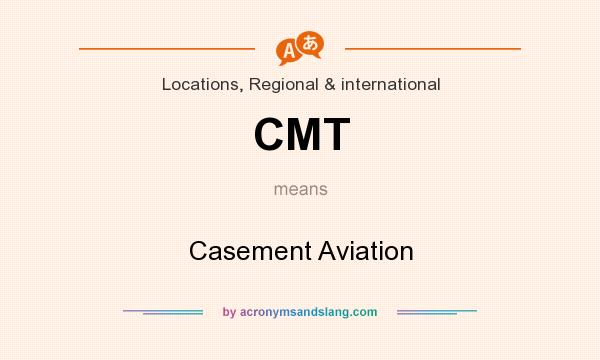 What does CMT mean? It stands for Casement Aviation