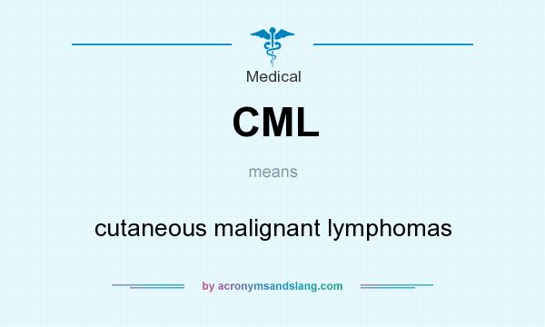 What does CML mean? It stands for cutaneous malignant lymphomas