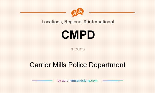 What does CMPD mean? It stands for Carrier Mills Police Department