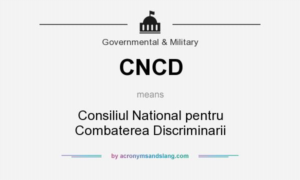 What does CNCD mean? It stands for Consiliul National pentru Combaterea Discriminarii
