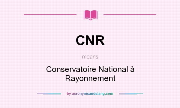 What does CNR mean? It stands for Conservatoire National à Rayonnement